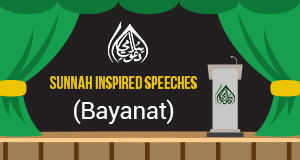 Sunnah Inspired Speeches (Bayanat)